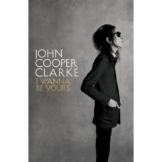 I Wanna Be Yours - John Cooper Clarke