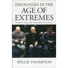 Ideologies in the Age of Extremes : Liberalism, Conservatism, Communism, Fascism 1914-1991 - Willie Thompson
