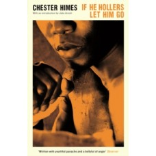 If He Hollers Let Him Go - Chester Himes & Jake Arnott