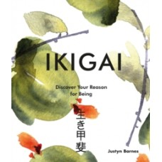 Ikigai : Discover Your Reason For Being - Justyn Barnes