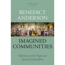 Imagined Communities : Reflections on the Origin and Spread of Nationalism - Benedict Anderson