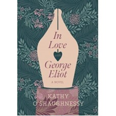In Love with George Eliot - Kathy O'Shaughnessy