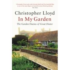 In My Garden : The Garden Diaries of Great Dixter - Christopher Lloyd