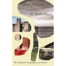In Their Place : The Imagined Geographies of Poverty - Stephen Crossley