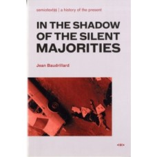 In the Shadow of the Silent Majorities - Jean Baudrillard