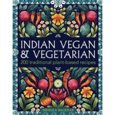 Indian Vegan & Vegetarian : 200 traditional plant-based recipes - Mridula Baljekar