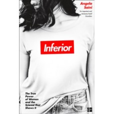 Inferior: The True Power of Women and the Science That Shows it - Angela Saini