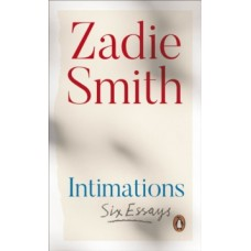Intimations : Six Essays - Zadie Smith