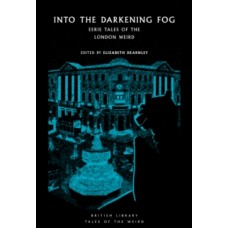 Into the London Fog : Eerie Tales from the Weird City - Elizabeth Dearnley
