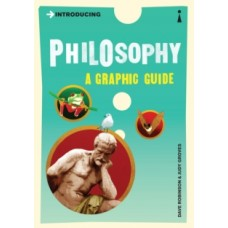Introducing Philosophy : A Graphic Guide - Dave Robinson & Judy Groves