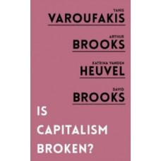 Is Capitalism Broken? -  Yanis Varoufaki , Arthur Brooks, Katrina vanden Heuvel & David Brooks