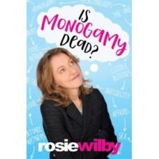 Is Monogamy Dead? - Rosie Wilby