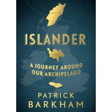 Islander : A Journey Around Our Archipelago - Patrick Barkham