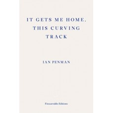 It Gets Me Home, This Curving Track - Ian Penman
