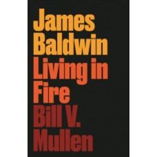 James Baldwin : Living in Fire - Bill V. Mullen