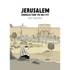 Jerusalem : Chronicles from the Holy City - Guy Delisle