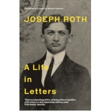 Joseph Roth : A Life in Letters - Joseph Roth