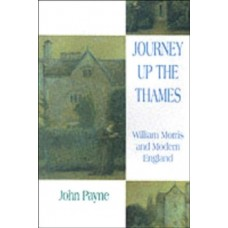 Journey Up the Thames : William Morris and Modern England - John Payne