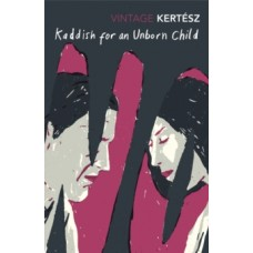 Kaddish For An Unborn Child - Imre Kertesz