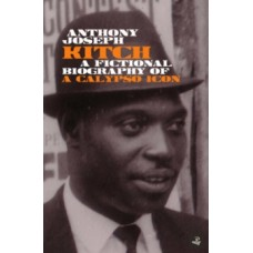 Kitch : A fictional biography of a calypso icon - Anthony Joseph