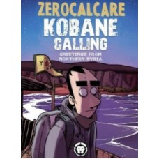 Kobane Calling : Greetings from Northern Syria - Zerocalcare