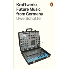 Kraftwerk : Future Music from Germany - Uwe Schutte