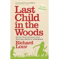 Last Child in the Woods : Saving our Children from Nature-Deficit Disorder - Richard Louv