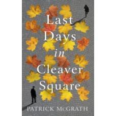 Last Days in Cleaver Square - Patrick McGrath