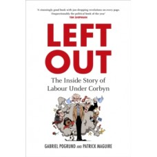 Left Out : The Inside Story of Labour Under Corbyn - Gabriel Pogrund & Patrick Maguire