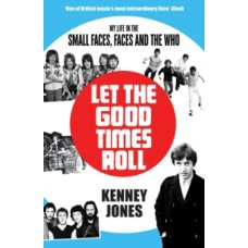 Let The Good Times Roll : My Life in Small Faces, Faces and The Who - Kenney Jones