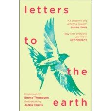 Letters to the Earth : Writing to a Planet in Crisis - Emma Thompson (Introduction By) & Jackie Morris