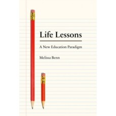 Life Lessons : The Case for a National Education Service - Melissa Benn