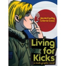 Living for Kicks : A Mods Graphic Novel - Jim & Cross Kevin Mccarthy