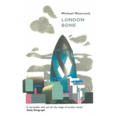 London Bone and Other Stories - Michael Moorcock