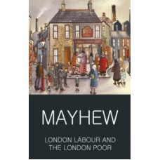 London Labour and the London Poor - Henry Mayhew & Rosemary O'Day