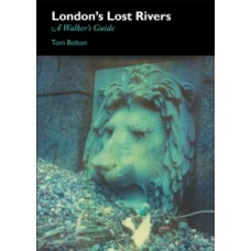 London's Lost Rivers : A Surface Dweller's Guide - Tom Bolton