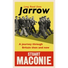 Long Road from Jarrow - Stuart Maconie
