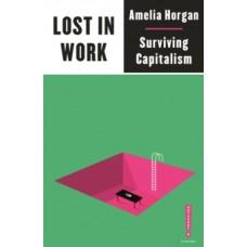 Lost in Work : Escaping Capitalism - Amelia Horgan