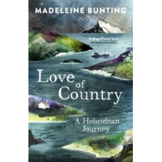 Love of Country : A Hebridean Journey - Madeleine Bunting