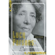 Lucy Parsons : American Revolutionary - Carolyn Ashbaugh