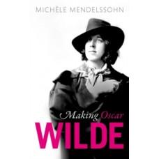 Making Oscar Wilde - Michele Mendelssohn