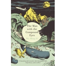 The Man with the Compound Eyes - Wu Ming-Yi
