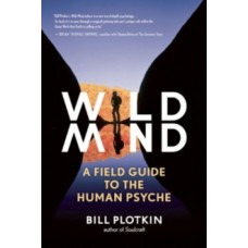 Mapping the Wild Mind : A Field Guide to the Human Psyche - Bill Plotkin