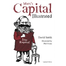 Marx's Capital Illustrated : An Illustrated Introduction - David Smith  & Phil Evans