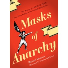 Masks of Anarchy: The History of a Radical Poem, from Percy Shelley to the Triangle Factory Fire - Michael Demson & Summer McClinton