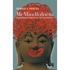 McMindfulness : How Mindfulness Became the New Capitalist Spirituality - Ronald Purser
