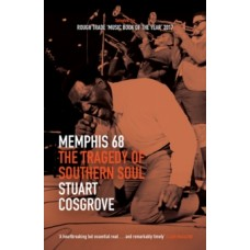 Memphis 68 : The Tragedy of Southern Soul - Stuart Cosgrove