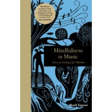 Mindfulness in Music : Notes on Finding Life's Rhythm - Mark Tanner