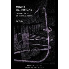 Minor Hauntings : Chilling Tales of Spectral Youth - Jen Baker