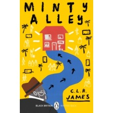 Minty Alley: Black Britain - C.L.R. James & Bernardine Evaristo (Introduction By)